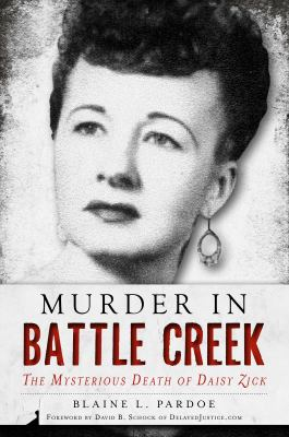 Murder in Battle Creek: The Mysterious Death of Daisy Zick by Blaine Pardoe