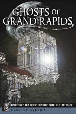 Ghosts of Grand Rapids by Nicole Bray