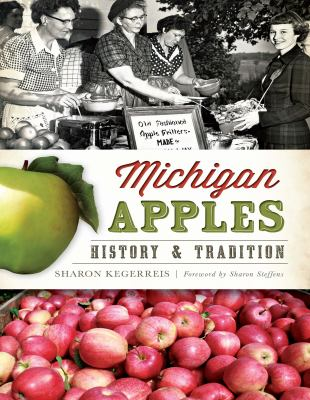 Michigan Apples: History and Tradition by Sharon Kegerreis