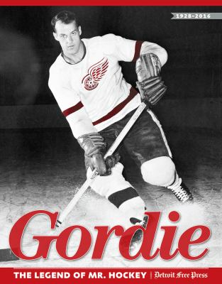 Gordie: The Legend of Mr. Hockey by Detroit Free Press