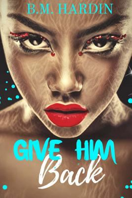Give Him Back - December 18, 2018 by B.M. Hardin