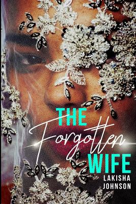 The Forgotten Wife - February 26, 2019 by Lakisha  Johnson