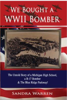 We Bought a WWII Bomber: The Untold Story of a Michigan High School, a B-17 Bomber & the Blue Ridge Parkway by Sandra Warren