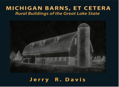 Michigan Barns, Et Cetera: Rural Buildings of the Great Lake State by Jerry  Davis