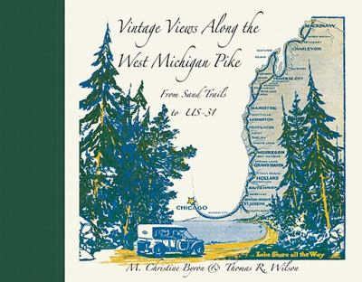 Vintage Views Along the West Michigan Pike: From Sand Trails to US-31  by Christine Byron