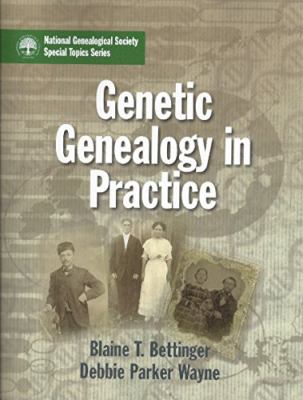 Genetic Genealogy in Practice by Blaine Bettinger