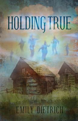 Holding True by Emily Dietrich