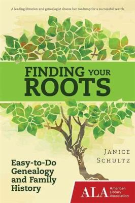 Finding Your Roots: Easy-To-Do Genealogy and Family History by Janice  Schultz