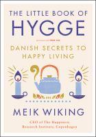 The little book of hygge : Danish secrets to happy living / Wiking, Meik,