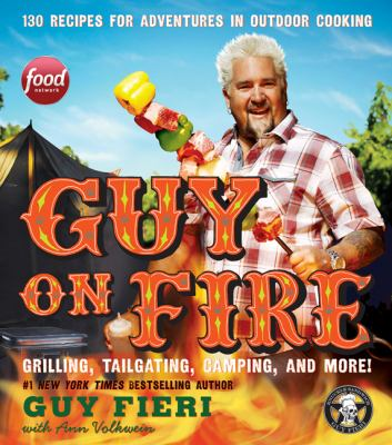 Cover of book, Guy on Fire: 130 Recipes for Adventures in Outdoor Cooking