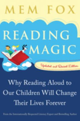 Reading Magic:  Why Reading Aloud to Our Children Will Change Their Lives Forever by Mem Fox
