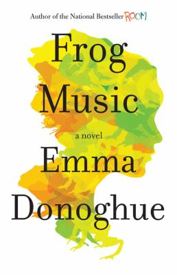 Frog Music Emma Donoghue fiction Stonewall Honor Book 2015