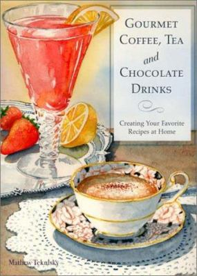 Gourmet coffee, tea and chocolate drinks : creating your favorite recipes at home