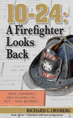 10-24 : a firefighter looks back by Richard C. Ornberg