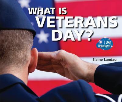 What is Veterans Day? by Elaine Landau
