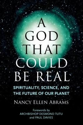 A God That Could Be Real: Spirituality, Science, and the Future of Our Planetby Nancy Ellen Abrams