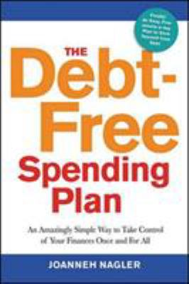 The Debt-Free Spending Plan: An Amazingly Simple Way to Take Control of YOur Finances Once and For Allby JoAnneh Nagler