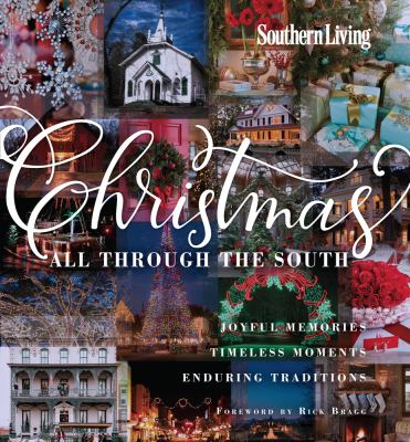 Christmas all through the South : [joyful memories, timeless moments, enduring traditions]