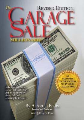 The garage sale millionaire : make money in a down economy with hidden finds from estate auctions to garage sales and everything in-between