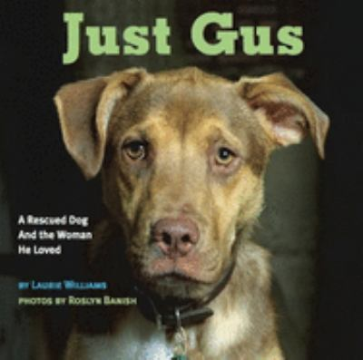 Just Gus: A Rescued Dog and the Woman He Loved