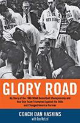Glory Road: My Story Of The 1966 NCAA Basketball Championship And How One Team Triumphed Against The Odds And Changed America Forever Haskins, Don