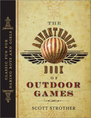 The Adventurous Book of Outdoor Games by Scott Strother