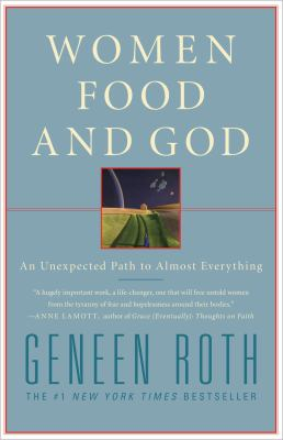 Women, Food, and God: an Unexpected Path to Almost Everythingby Geneen Roth.