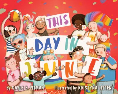 This Day in June by Gayle Pitman 2015 Mike Morgan and Larry Romans Children's and Young Adult Literature Award Stonewall
