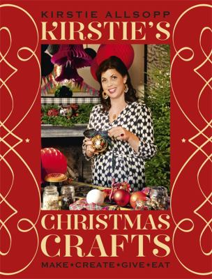 Kirstie's Christmas crafts : make, create, give, eatKirstie Allsopp.