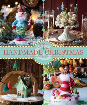 Glitterville's Handmade Christmas: A Glittered Guide for Whimsical Crafting  Stephen Brown
