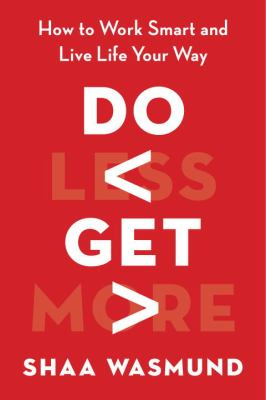 Do Less, Get More: How to Work Smart and Live Life Your Wayby Shaa Wasmund