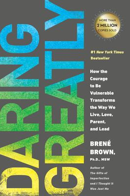 Daring Greatly: How the Courage to be Vulnerable Transforms the Way We Live, Love, Parent and LeadBy Brene Brown