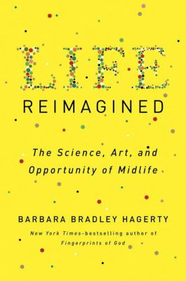 Life Reimagined: The Science, Art and Opportunity of Midlifeby Barbara Bradley Hagerty