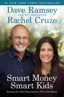 Smart Money, Smart Kids: Raising the Next Generation to Win With Moneyby Dave Ramsey and Rachel Cruze
