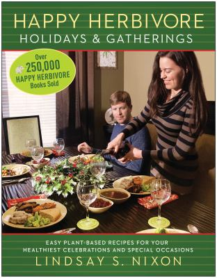 Happy Herbivore Holidays & Gatherings: Easy Plant-Based Recipes for your Healthiest celebrations and Special Occasions  Lindsay S. Nixon
