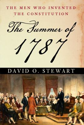 The summer of 1787 : the men who invented the Constitution