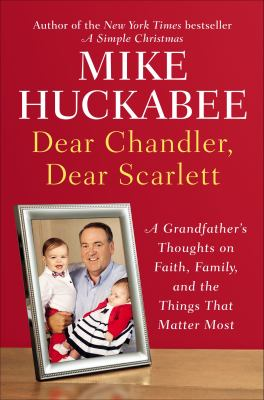 Dear Chandler, Dear Scarlett : a grandfather's thoughts on faith, family, and the things that matter most