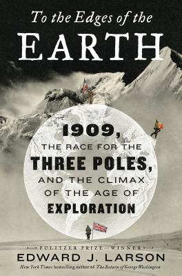 To the edges of the earth : 1909, the race for the three poles, and the climax of the age of exploration - Cover