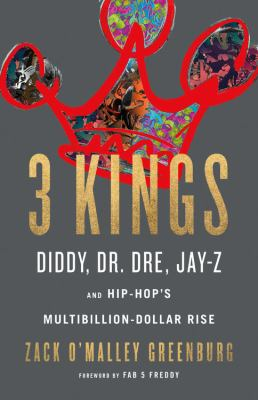 3 KINGS: DIDDY, DR. DRE, JAY-Z, AND HIP-HOP'S MULTIBILLION-DOLLAR RISE - Cover