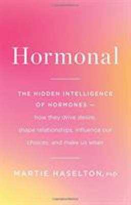 Hormonal : the hidden intelligence of hormones : how they drive desire, shape relationships, influence our choices, and make us wiser - Cover