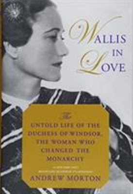 Wallis in love : the untold life of the Duchess of Windsor, the woman who changed the monarchy - Cover