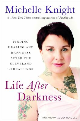 Life after darkness : finding healing and happiness after the Cleveland kidnappings - Cover