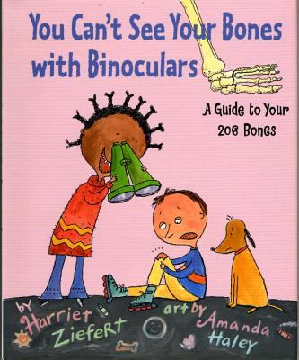 Cover image for You can't see your bones with binoculars : a guide to your 206 bones