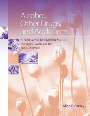 Cover image for Alcohol, other drugs, and addictions : a professional development manual for social work and the human services