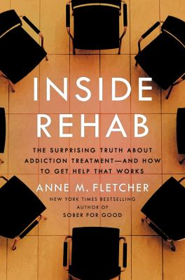Cover image for Inside rehab : the surprising truth about addiction treatment--and how to get help that works