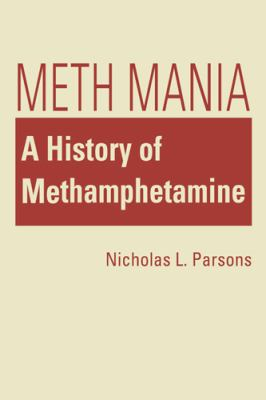 Cover image for Meth mania : a history of methamphetamine