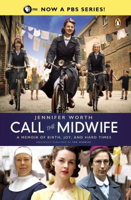 Call the Midwife: A Memoir of Birth, Joy and Hard Times by Jennifer Worth - book cover