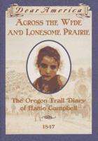 Cover image for Across the wide and lonesome prairie : the Oregon Trail diary of Hattie Campbell