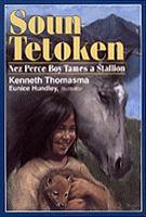 Cover image for Soun Tetoken : Nez Perce boy tames a stallion