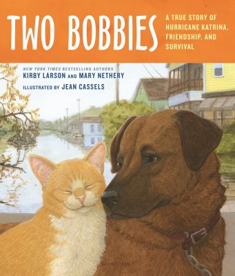 Cover image for Two Bobbies : a true story of Hurricane Katrina, friendship, and survival